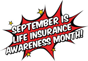 September is Life Insurance Awareness Month. Be a hero for the ones you love.